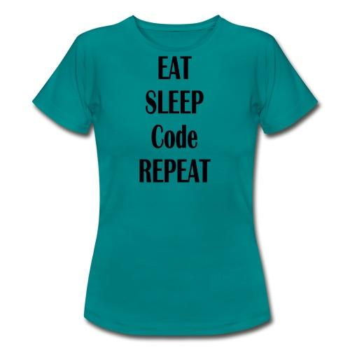 EAT SLEEP CODE REPEAT - Frauen T-Shirt