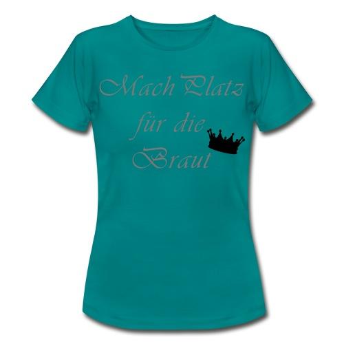macht Platz für die Braut - Frauen T-Shirt