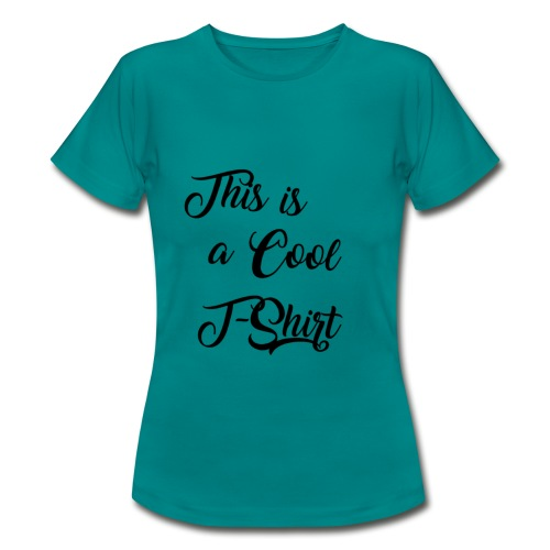 This is a cool tshirt! - Women's T-Shirt