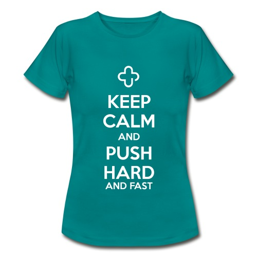 Keep Calm and Push Hard - Frauen T-Shirt