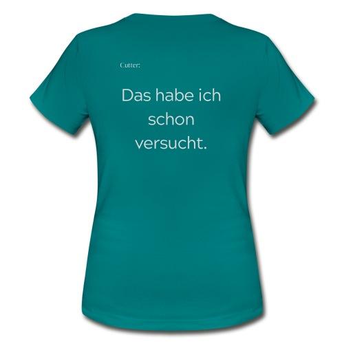 Cutter: Das habe ich schon versucht - Frauen T-Shirt
