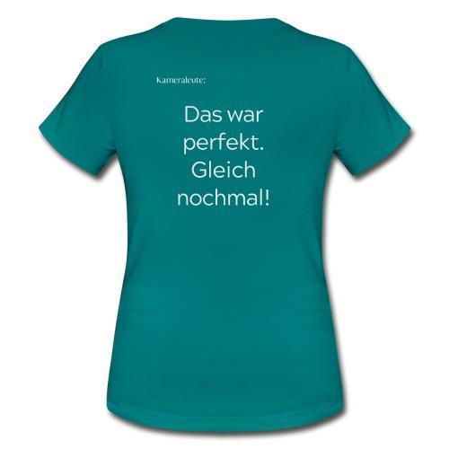 Kameraleute: Das war perfekt. Gleich nochmal! - Frauen T-Shirt