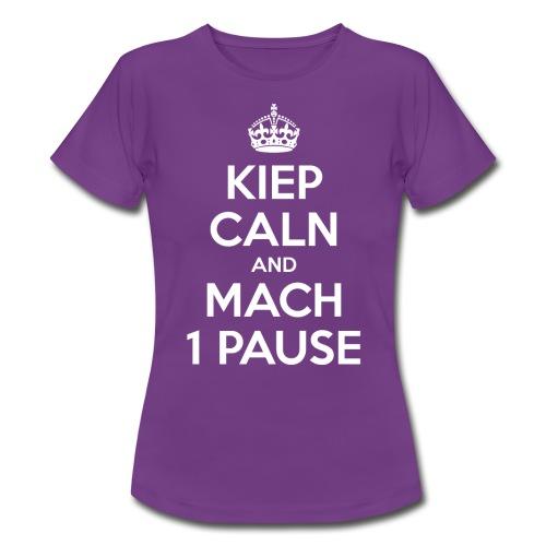 KIEP CALN AND MACH 1 PAUSE - Frauen T-Shirt