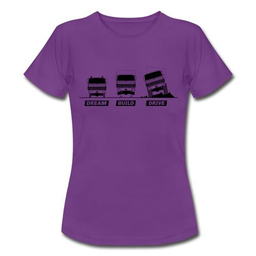 Dream - Build - Drive - Frauen T-Shirt