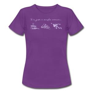 I'm a simple woman - Frauen T-Shirt