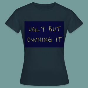 UGLY BUT OWNING IT - Women's T-Shirt