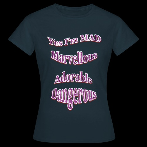 Yes I'm Mad (For Women) - Women's T-Shirt