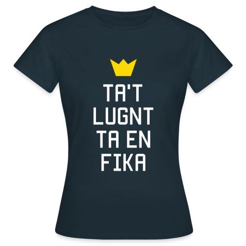 Ta't Lugnt Ta En Fika - Frauen T-Shirt