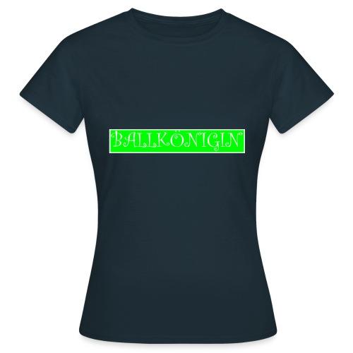 Ballkönigin - Frauen T-Shirt