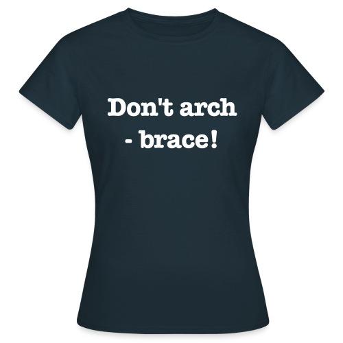 Don't arch - brace! - T-shirt dam