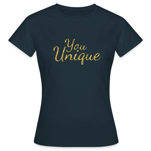 You unique - Women's T-Shirt