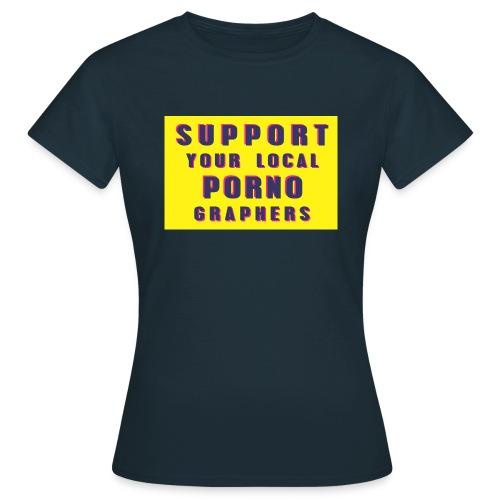 Support Your Local Pornographers - Camiseta mujer