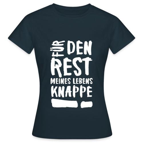 Für den rest meines Lebens KNAPPE! - Frauen T-Shirt
