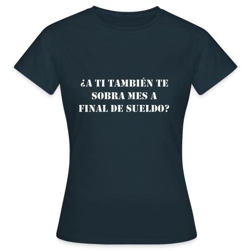 ¿A TI TAMBIÉN TE SOBRA MES A FINAL DE SUELDO? - Camiseta mujer