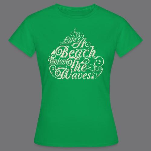 LIFE A BEACH ENJOY THE WAVES Tee Shirts - Women's T-Shirt