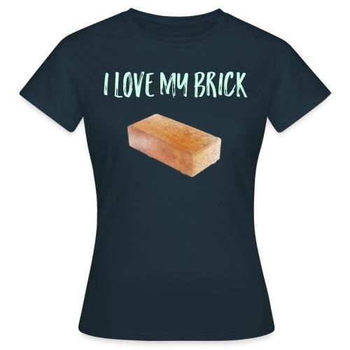 I love my brick - Women's T-Shirt
