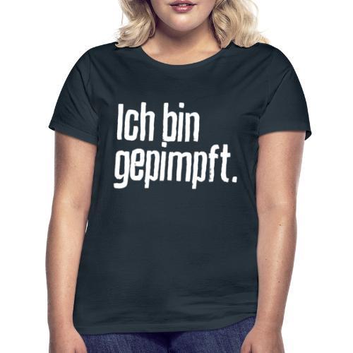 Ich bin gepimpft. | Impfung, geimpft - Frauen T-Shirt