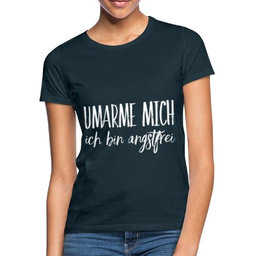 UMARME MICH ich bin angstfrei - Frauen T-Shirt