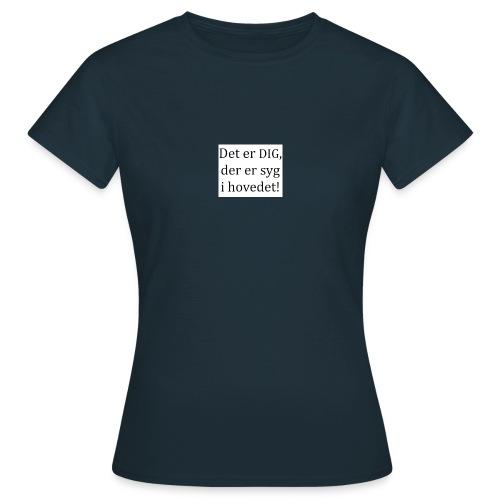 Det er dig, der er syg i hovedet! - Dame-T-shirt