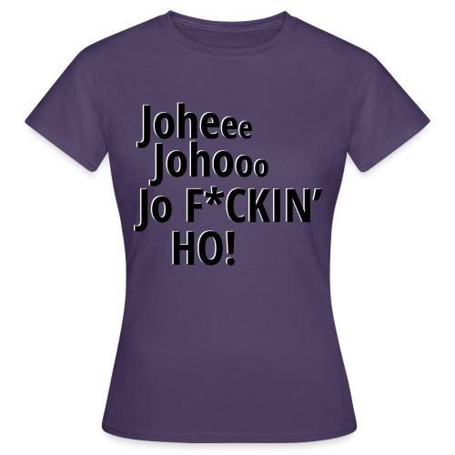 Premium T-Shirt Johee Johoo JoF*CKIN HO! - Vrouwen T-shirt