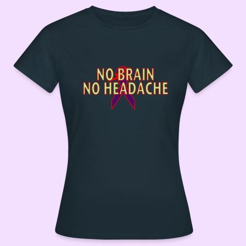 no brain no headach no bg2 png - Vrouwen T-shirt