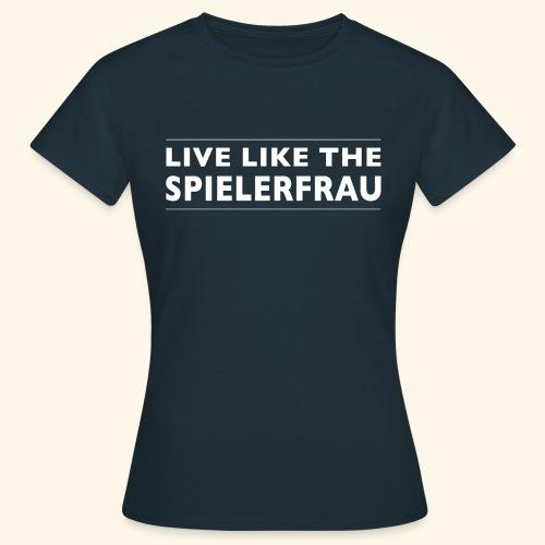 Live like the Spielerfrau weiss 5512x5512 png - Frauen T-Shirt