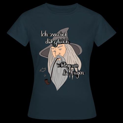 Ich zauber dir gleich nen Ring um die Augen - Frauen T-Shirt