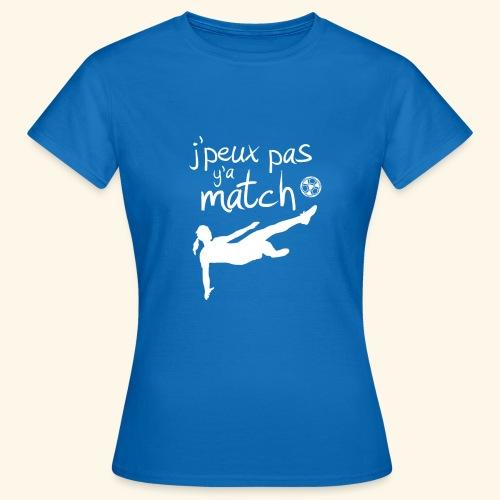 Foot féminin - J'peux pas y'a match - footballeuse - T-shirt Femme