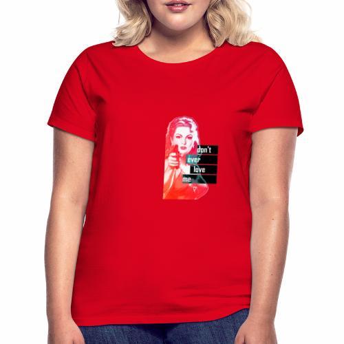 DON'T EVER LOVE ME - T-shirt Femme