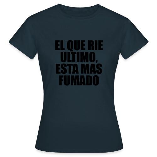 EL QUE RIE ULTIMO, ESTA MAS FUMADO - Camiseta mujer