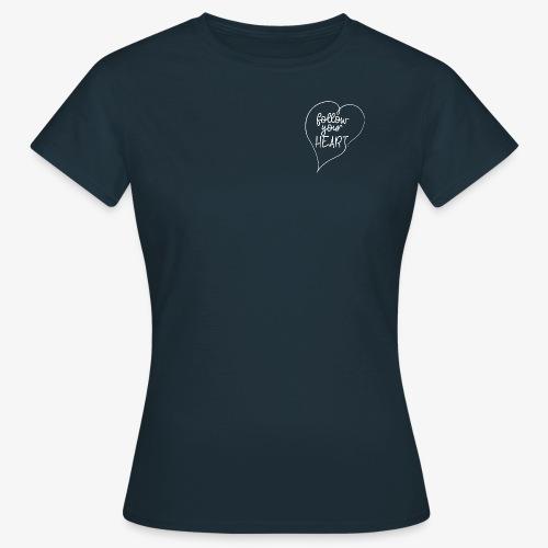 Follow Your Heart - Folge deinem Herzen - Frauen T-Shirt