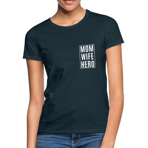 Mom-Wife-Hero Weiß - Frauen T-Shirt