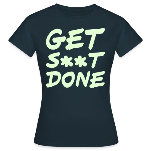 get s**t done - Women's T-Shirt