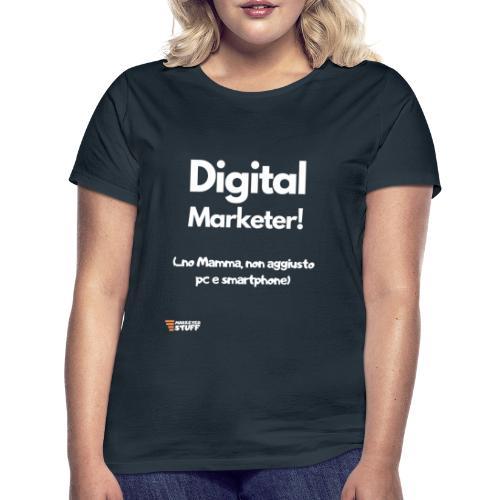Digital Marketer (non aggiusto pc e smartphone) - Maglietta da donna