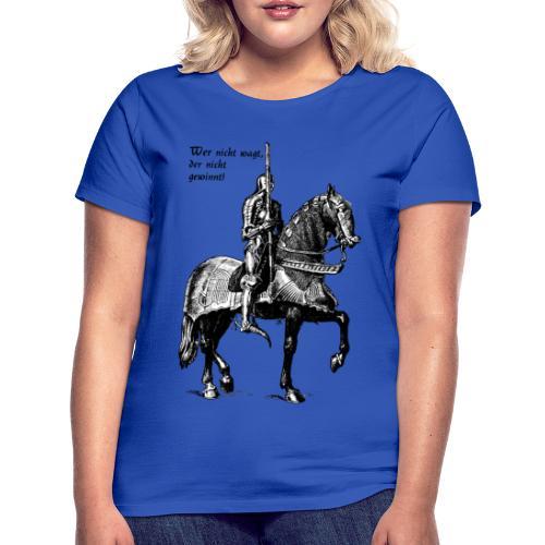 Wer nicht wagt... Ritter - Frauen T-Shirt