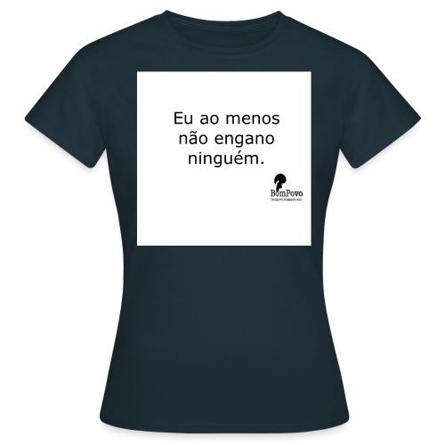 Eu ao menos não engano ninguém - Women's T-Shirt