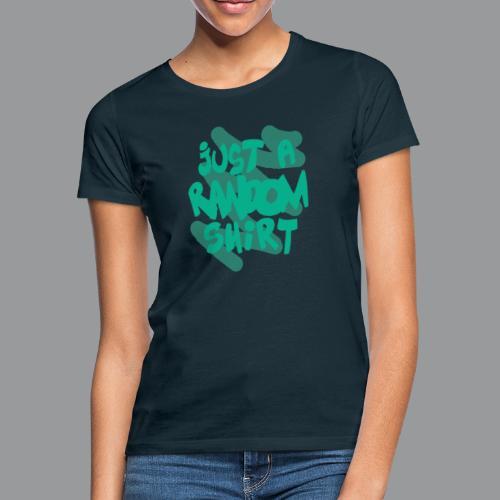 gewoon een willekeurig shirt groen - Vrouwen T-shirt