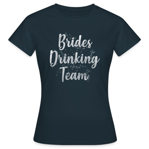 Brides Drinking Team - Frauen T-Shirt