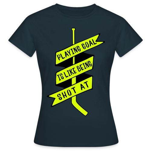 playing_goal_is_like_bein - Women's T-Shirt