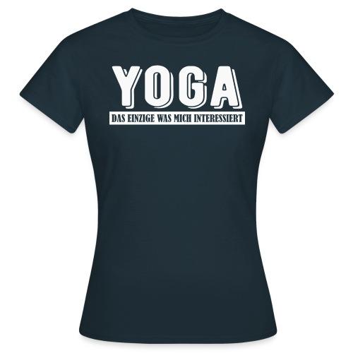 Yoga - das einzige was mich interessiert. - Frauen T-Shirt