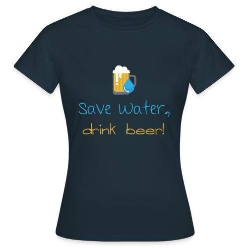 Save water, drink beer! - Women's T-Shirt