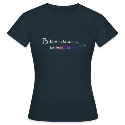 Bitte nicht stören ich meditiere - Meditation - Frauen T-Shirt