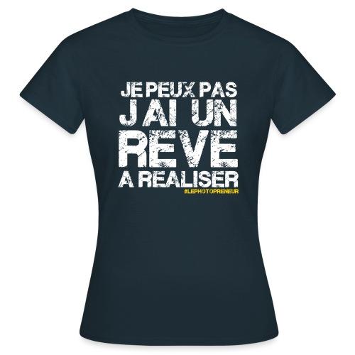 JE PEUX PAS JAI UN REVE A REALISER - T-shirt Femme
