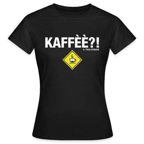 KAFFÈÈ?! by Il Proliferare - Maglietta da donna