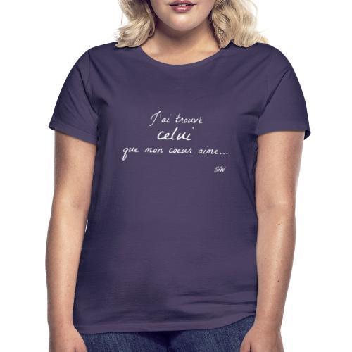 J'ai trouvé celui que mon coeur aime... - T-shirt Femme