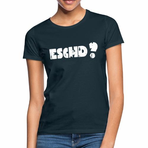 Eschd? - Frauen T-Shirt