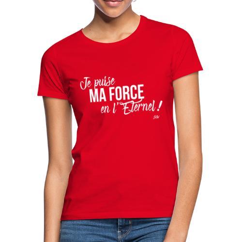 Je puise ma force en l'Eternel - T-shirt Femme