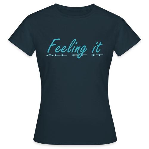 Feeling It (All of It) Women's T-shirt - Women's T-Shirt