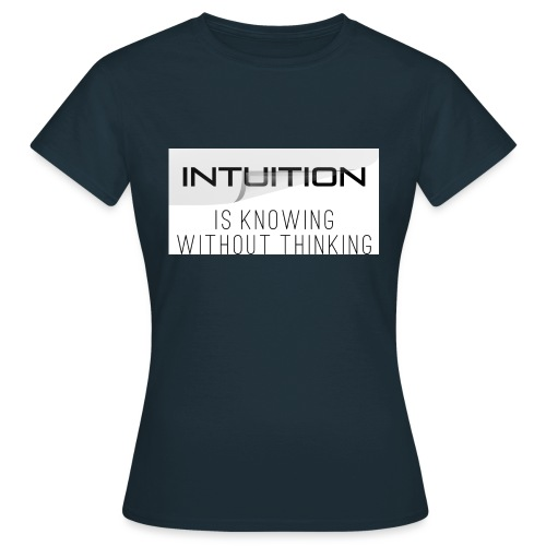Intuition is knowing without thinking - Frauen T-Shirt