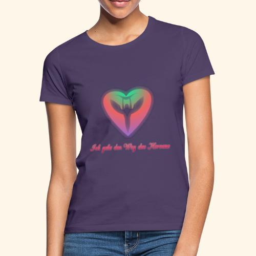 Ich gehe den Weg meines Herzens - Frauen T-Shirt